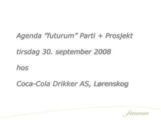 "Agenda ""futurum"" Parti + Prosjekt tirsdag 30. september 2008 hos Coca-Cola Drikker AS, Lørenskog"
