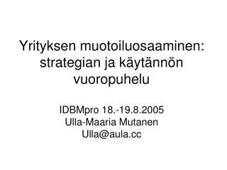 Yrityksen muotoiluosaaminen: strategian ja käytännön vuoropuhelu IDBMpro 18.-19.8.2005