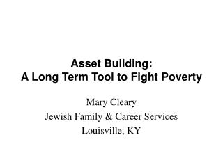 Asset Building:                   A Long Term Tool to Fight Poverty
