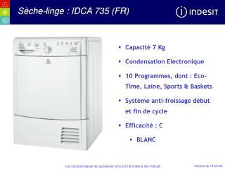 Capacité 7 Kg Condensation Electronique 10 Programmes, dont : Eco-Time, Laine, Sports & Baskets