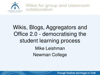 Wikis, Blogs, Aggregators and Office 2.0 - democratising the student learning process