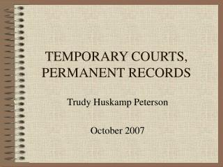 TEMPORARY COURTS, PERMANENT RECORDS