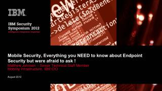 Mobile Security, Everything you NEED to know about Endpoint Security but were afraid to ask !