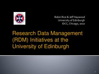 Robin Rice & Jeff Haywood University of Edinburgh IDCC, Chicago, 2010