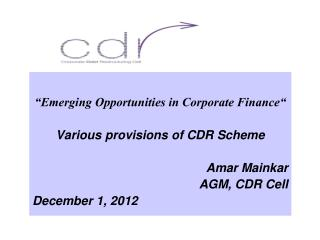 """Emerging Opportunities in Corporate Finance"" Various provisions of CDR Scheme Amar Mainkar"