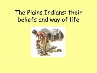 The Plains Indians: their beliefs and way of life