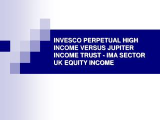 INVESCO PERPETUAL HIGH INCOME VERSUS JUPITER INCOME TRUST - IMA SECTOR UK EQUITY INCOME