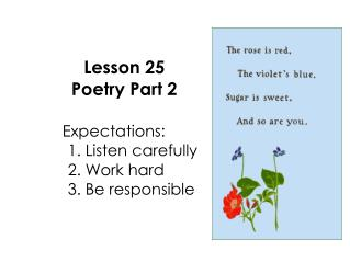 Lesson 25 Poetry Part 2  Expectations: 					1. Listen carefully 					2. Work hard