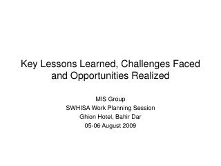Key Lessons Learned, Challenges Faced and Opportunities Realized