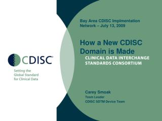 Bay Area CDISC Implmentation Network � July 13, 2009 How a New CDISC Domain is Made