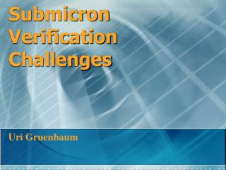 Submicron Verification Challenges