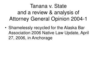 Tanana v. State  and a review & analysis of  Attorney General Opinion 2004-1