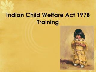 Indian Child Welfare Act 1978  Training