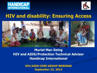 HIV and disability: Ensuring Access Muriel Mac-Seing HIV and AIDS/Protection Technical Advisor