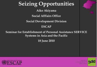 Seizing Opportunities  Aiko Akiyama Social Afffairs Office Social Development Division ESCAP