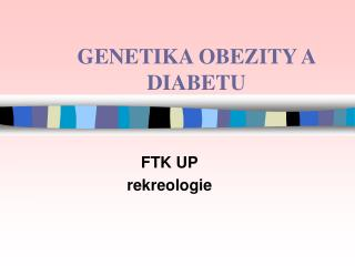 GENETIKA OBEZITY A DIABETU
