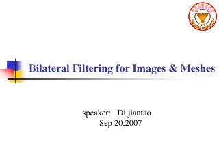 Bilateral Filtering for Images & Meshes