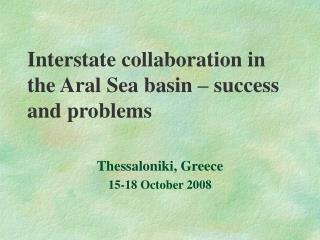 Interstate collaboration in the Aral Sea basin – success and problems