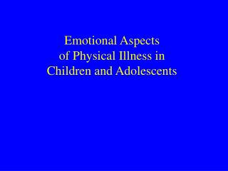 Emotional Aspects  of Physical Illness in  Children and Adolescents