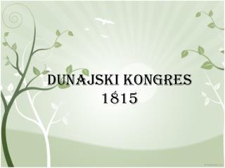 DUNAJSKI KONGRES 1815