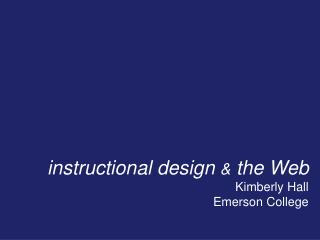 instructional design  &  the Web Kimberly Hall Emerson College