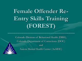 Female Offender Re-Entry Skills Training  (FOREST)