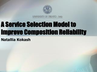 A Service Selection Model to Improve Composition Reliability