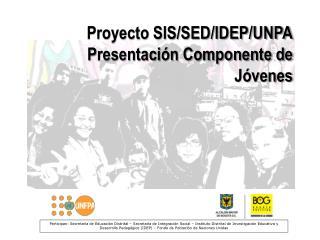 Proyecto SIS/SED/IDEP/UNPA Presentación Componente de Jóvenes