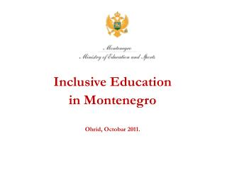 Inclusive Education in Montenegro Ohrid, Octobar 2011.