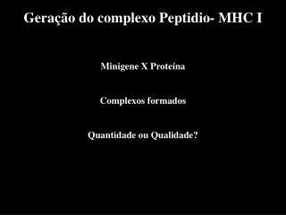 Geração do complexo Peptidio- MHC I