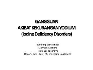 GANGGUAN  AKIBAT KEKURANGAN YODIUM (Iodine Deficiency Disorders)