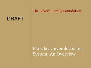 The Eckerd Family Foundation Florida's Juvenile Justice System: An Overview