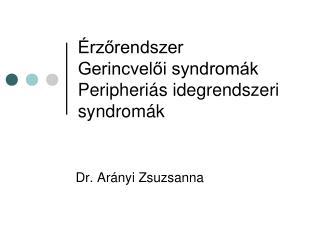 Érzőrendszer Gerincvelői syndromák Peripheriás idegrendszeri syndromák