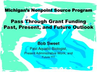 Michigan's Nonpoint Source Program Pass Through Grant Funding Past, Present, and Future Outlook