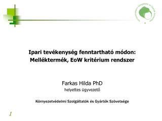 Ipari tevékenység fenntartható módon:   Melléktermék, EoW kritérium rendszer Farkas Hilda PhD