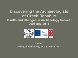 Jan Frolík  Institute of Archaeology AS CR, Prague, v.v.i.