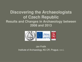 Jan Frol�k  Institute of Archaeology AS CR, Prague, v.v.i.