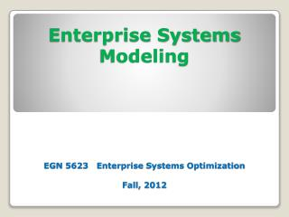 Enterprise Systems Modeling EGN 5623   Enterprise  Systems Optimization Fall, 2012