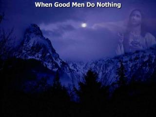 When Good Men Do Nothing