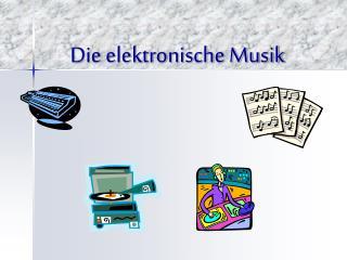 Die elektronische Musik