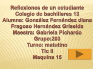 Reflexiones de un estudiante Colegio de bachilleres 13 Alumna: González Fernández diana