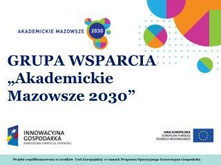 """GRUPA WSPARCIA """"Akademickie Mazowsze 2030"""""""
