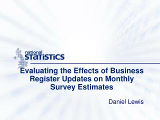 Evaluating the Effects of Business Register Updates on Monthly Survey Estimates