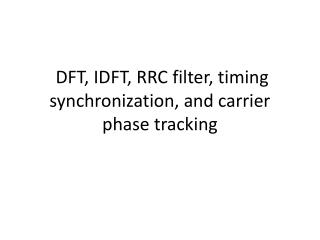DFT, IDFT, RRC filter, timing synchronization, and carrier phase tracking