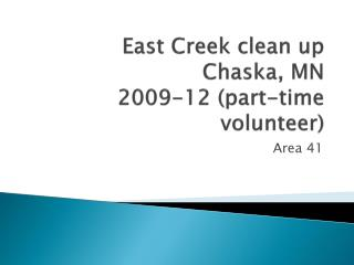 East Creek clean up Chaska, MN 2009-12 (part-time volunteer)
