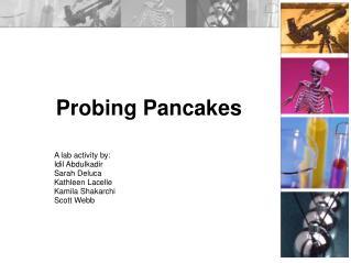 Probing Pancakes