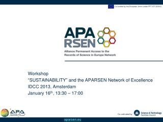 """Workshop """" SUSTAINABILITY """"  and the APARSEN Network of Excellence IDCC 2013, Amsterdam"""