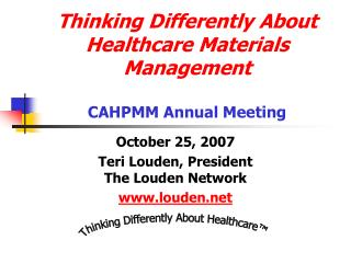 Thinking Differently About Healthcare Materials Management  CAHPMM Annual Meeting
