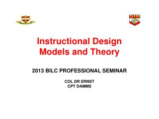 Instructional Design   Models and Theory 2013 BILC PROFESSIONAL SEMINAR COL DR ERNST CPT DAMMS