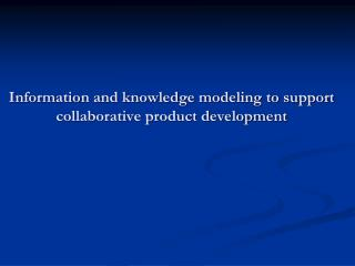 Information and knowledge modeling to support collaborative product development